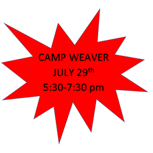 Camp Weaver July 29th 5:30-7:30 pm