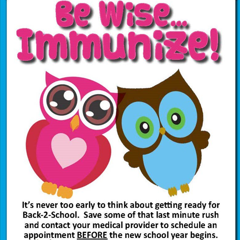 Be Wise - Immunize. It's never too early to think about getting ready for Back-2-School.