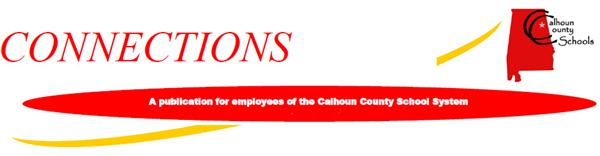 Connections - A publication for employees of the Calhoun County School System